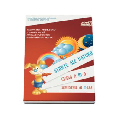 Stiinte ale naturii manual pentru clasa a III-a, semestrul al II-lea (contine varianta digitala) - Cleopatra Mihailescu si Tudor Pitila