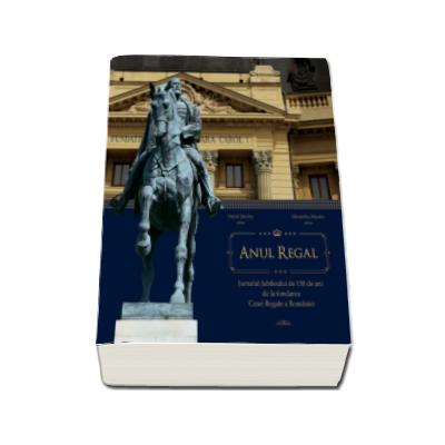 Alexandru Muraru, Anul Regal - Jurnalul Jubileului de 150 de ani de la fondarea Casei Regale a Romaniei