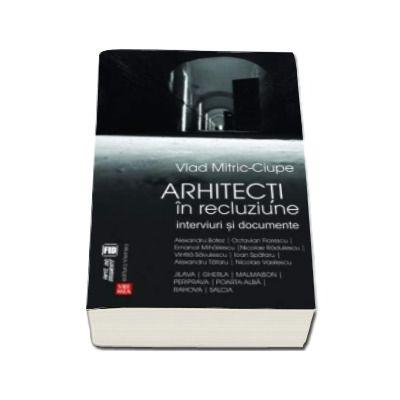 Vlad Mitric, Arhitecti in recluziune. Interviuri si documente