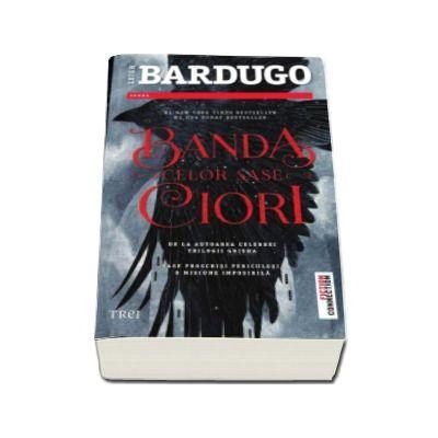 Leigh Bardugo, Banda celor sase ciori - De la autoarea celebrei Trilogii Grisha. Sase proscrisi periculosi. O misiune imposibila