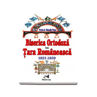 Protos dr. Ghenadie Ponea - Biserica Ortodoxa in Tara Romaneasca (1821-1859)