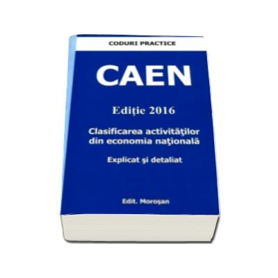 CAEN 2016 - Clasificarea activitatilor din economia nationala. Explicat si detaliat - Colectia Coduri Practice