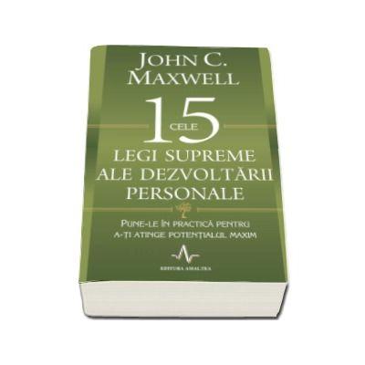 Cele 15 legi supreme ale dezvoltarii personale (Pune-le in practica pentru a-ti atinge potentialul maxim)
