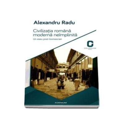 Alexandru Radu, Civilizatia romana moderna neimplinita. Un eseu post-lovinescian