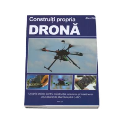 Construiti propria drona GHID PRACTIC. Manual pentru detinatorii unor ateliere de lucru