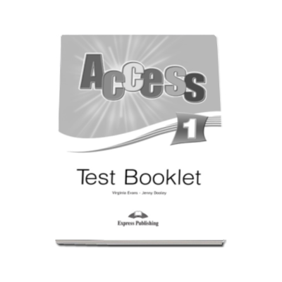 Curs limba engleza Access 1 Test Booklet Beginner (A1) - Virginia Evans si Jenny Dooley