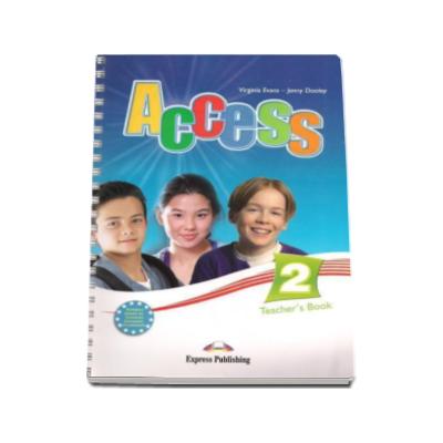 Curs limba engleza Access 2 Teachers Book Elementary (A2) - Virginia Evans si Jenny Dooley