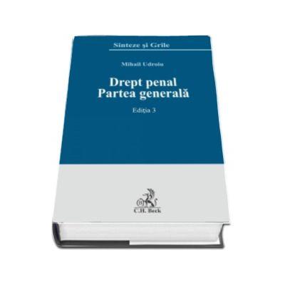 Mihail Udroiu - Drept penal. Partea generala. Sinteze si grile - Editia 3