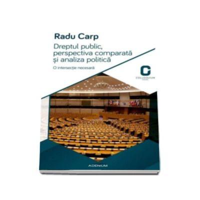 Radu Carp - Dreptul public, perspectiva comparata si analiza politica