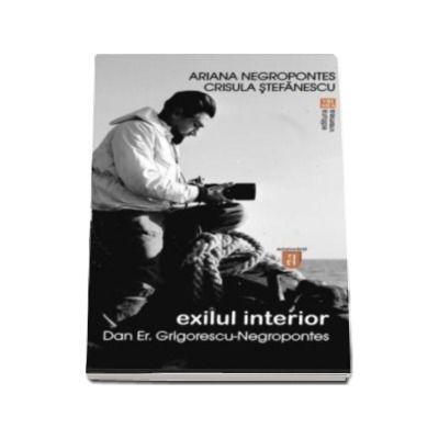 Ariana Negropontes - Exilul interior. Dan Er. Grigorescu Negropontes