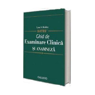 Ghid de examinare clinica si anamneza - BATES - In limba Romana (Co-editie cu Lippincott Williams Wilkins - USA)