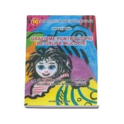 Farcas Maria - Grafisme pentru copiii de grupa mijlocie - Auxiliar didactic pentru realizarea exercitiilor grafice la grupa mijlocie