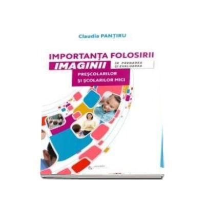 Pantiru Claudia, Importanta folosirii imaginii in predarea si evaluarea prescolarilor si scolarilor mici