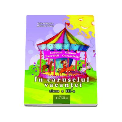 Adina Grigore - In caruselul vacantei clasa a III-a (lecturi, glume, exercitii, curiozitatii)