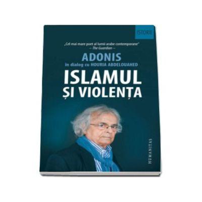 Islamul si violenta - Adonis in dialog cu Houria Abdelouahed