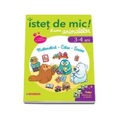 Dominique Mezan - Istet de mic! Lumea animalelor. Matematica - Citire - Scriere (3-4 ani). Caiet de activitati pentru a invata si a ne distra cu animalele!