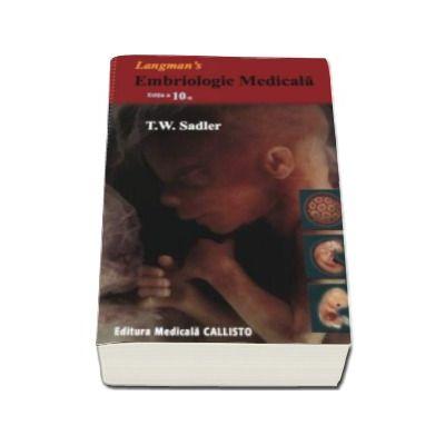 T. W Sadler, Langmans - EMBRIOLOGIE Medicala - Editia a X-a