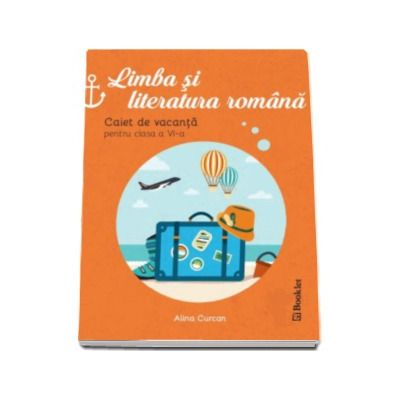 Alina Curcan, Limba si literatura romana - Caiet de vacanta pentru clasa a VI-a
