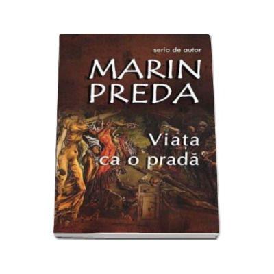 Marin Preda. Viata ca o prada, cu Prefata de Oana Soare