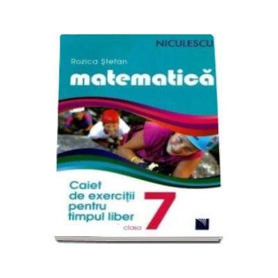 Rozica Stefan, Matematica. Caiet de exercitii pentru timpul liber. Clasa a VII-a