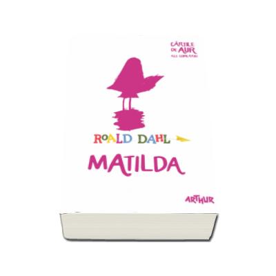 Matilda - Dahl Roald. Cartile de aur ale copilariei