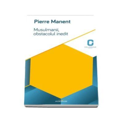 Pierre Manent - Musulmanii, obstacolul inedit. Situatia Frantei