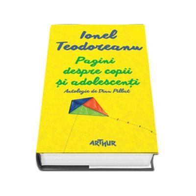 Ionel Teodoreanu, Pagini despre copii si adolescenti - Antologie de Dinu Pillat