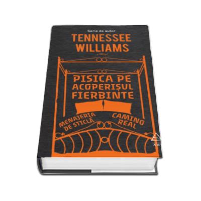 Tennessee Williams, Pisica pe acoperisul fierbinte. Menajeria de sticla. Camino Real