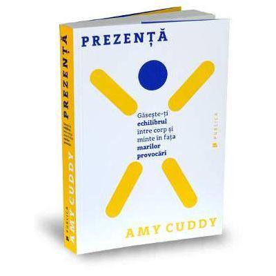 Amy Cuddy, Prezenta - Gaseste-ti echilibrul intre corp si minte in fata marilor provocari