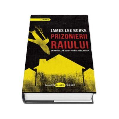 James Lee Burke, Prizonierii raiului. Un nou caz al detectivului Robicheaux - Colectia Paladin Black Pocket