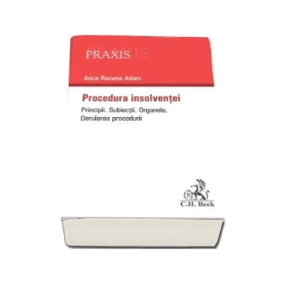 Anca Roxana Adam - Procedura insolventei - Principii. Subiectii, organele si derularea procedurii