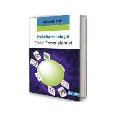 Stephen M. Stahl, Psihofarmacologie - Ghidul Prescriptorului - Editia a III-a
