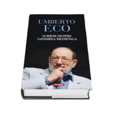 Umberto Eco, Scrieri despre gandirea medievala - Editia 2016