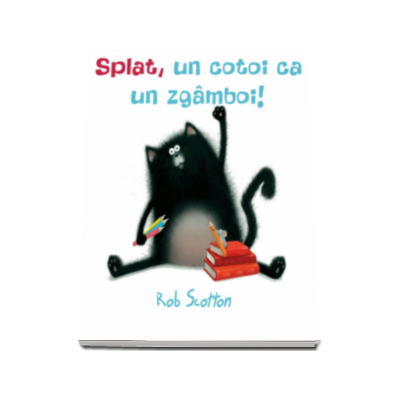 Rob Scotton - Splat, un cotoi ca un zgamboi!
