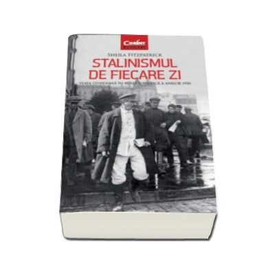 Sheila Fitzpatrick, Stalinismul de fiecare zi. Viata cotidiana in Rusia sovietica a anilor 1930