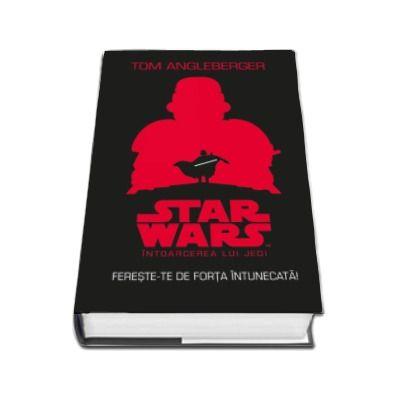 STAR WARS. Intoarcerea lui Jedi. Fereste-te de forta intunecata (Tom Angleberger)