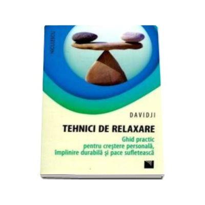 Tehnici de relaxare. Ghid practic pentru crestere personala, implinire durabila si pace sufleteasca