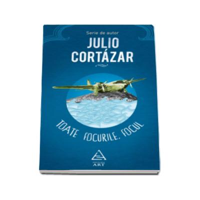 Toate focurile, focul - Serie de autor Julio Cortazar