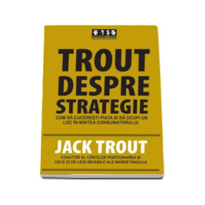 Trout despre strategie. Cum sa cuceresti piata si sa ocupi un loc