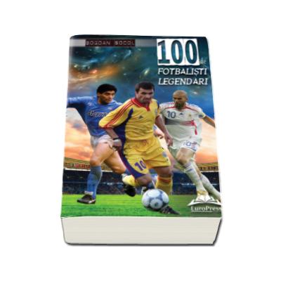 Bogdan Socol, 100 de fotbalisti legendari - Prefata de Andrei Vochin