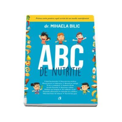 Mihaela Bilic, ABC de nutritie - Prima carte pentru copii scrisa de un medic nutritionist