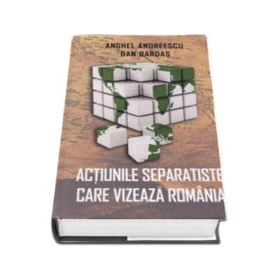Anghel Andreescu, Actiunile separatiste care vizeaza Romania