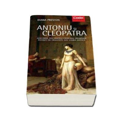 Diana Preston - Antoniu si Cleopatra - Adevarul din spatele celei mai frumoase povesti de dragoste din lumea antica