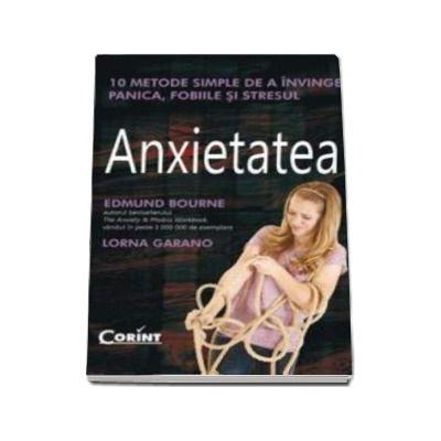 Anxietatea. 10 metode simple de a invinge panica, fobiile si stresul
