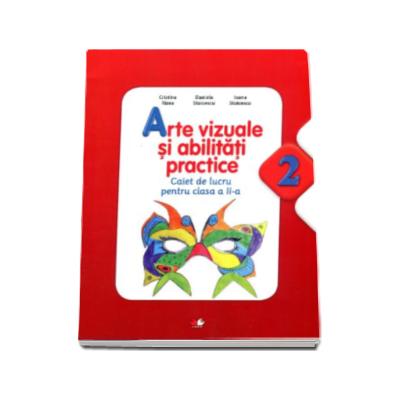 Arte vizuale si abilitati practice, caiet de lucru pentru clasa a II-a. Auxiliar pentru manual conform cu noua programa scolara (Cristina Rizea)