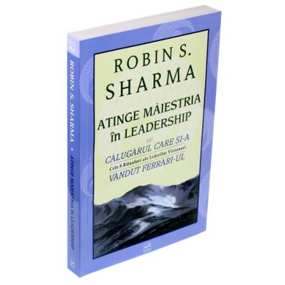 Atinge maiestria in Leadership (Cu calugarul care si-a vandut Ferrari-ul)
