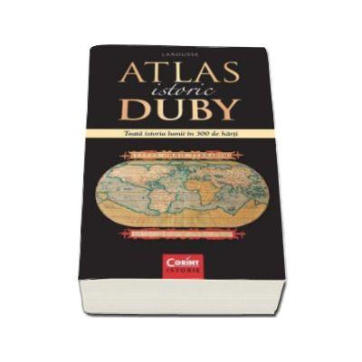 Georges Duby, Atlas istoric Duby - Toata istoria lumii in 300 de harti