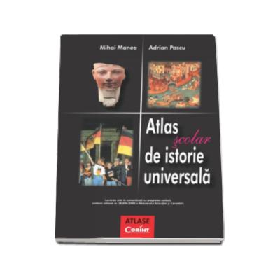 Atlas Scolar de Istorie Universala - Adrian Pascu si Mihai Manea