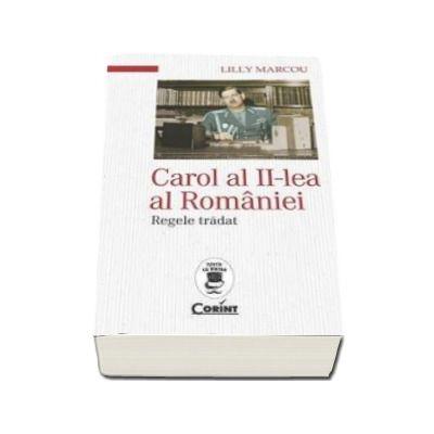 Lilly Marcou, Carol al II-lea al Romaniei - Regele tradat