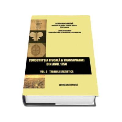 Conscriptia fiscala a Transilvaniei din anul 1750. Voliumul II - Taberele Statistice (Partea I, II si III)